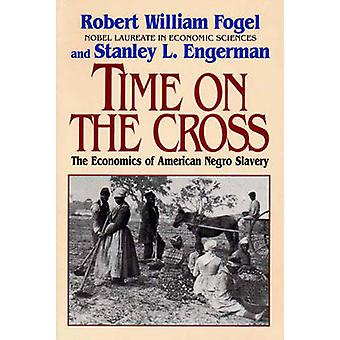 Time on the Cross The Economics of American Slavery by Fogel & Robert William