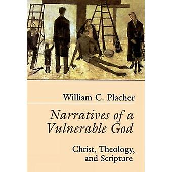 Narratives of a Vulnerable God by Placher & William
