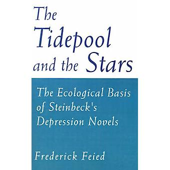 The Tidepool and the Stars The Ecological Basis of Steinbecks Depression Novels by Feied & Frederick