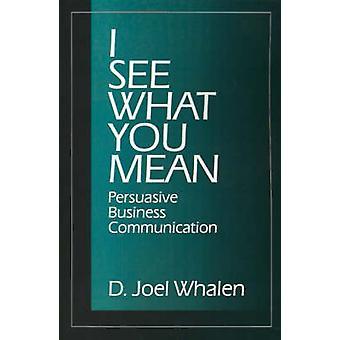 Jag ser vad du menar övertygande affärskommunikation av Whalen & D. Joel