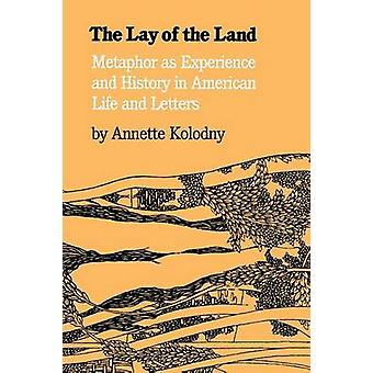 The Lay of the Land Metaphor as Experience and History in American Life and Letters by Kolodny & Annette