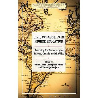 Civic Pedagogies in Higher Education Teaching for Democracy in Europe Canada and the USA by Laker & Jason