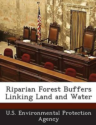 Riparian Forest Buffers Linking Land and Water by U.S. Environmental Protection Agency
