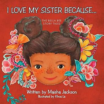 I Love My Sister Because... The Bella Bee Story Tales by Jackson & Maisha