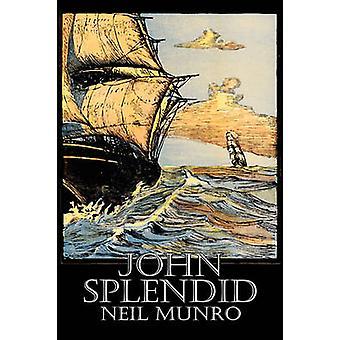 John Splendid av Neil Munro Fiction klassiker actionäventyr av Munro & Neil