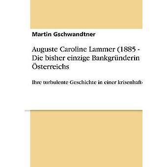 Auguste Caroline Lammer 1885 1937. Die bisher einzige Bankgrnderin sterreichs af Gschwandtner & Martin
