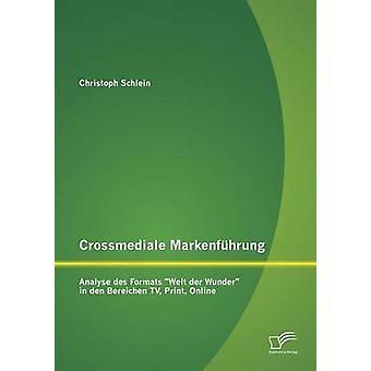 Crossmediale Markenfuhrung Analyse Des Formats Welt Der Wunder in Den Bereichen TV Print Online by Schlein & Christoph