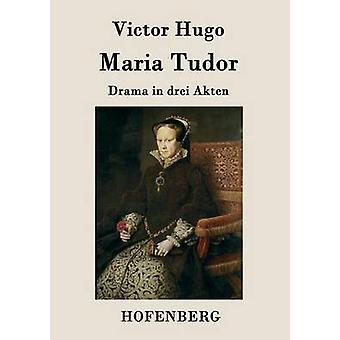 Maria Tudor door Victor Hugo