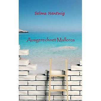 Ausgerechnet Mallorca von Nentwig & Selma