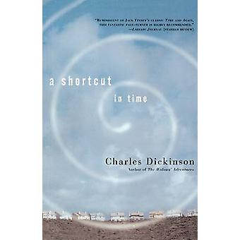 Shortcut in Time by Charles Dickinson - 9780765306395 Book