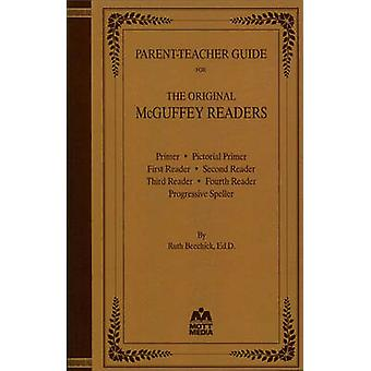 Parent-Teacher Guide for the Original McGuffey Readers by Ruth Beechi