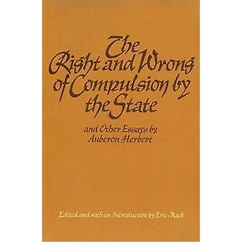 -The Right and Wrong of Compulsion by the State - and Other Essays by