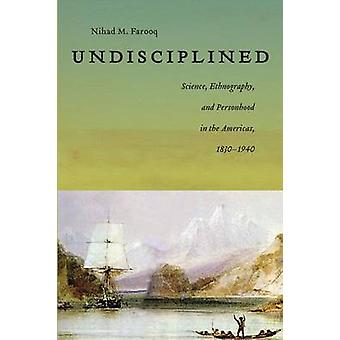 Undisciplined - Science - Ethnography - and Personhood in the Americas