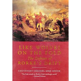 Like Wolves on the Fold - the Defence of Rorke's Drift by Lieut. Col.