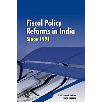 Fiscal Policy Reforms in India Since 1991 by S. M. Jawed Akhtar - San