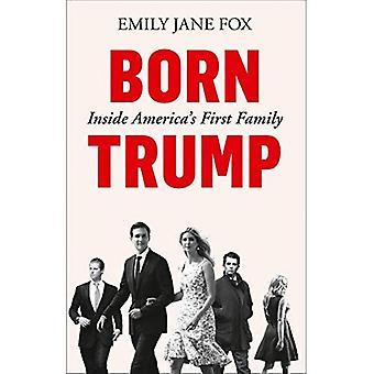 Né le Trump: À l'intérieur première famille de l'Amérique