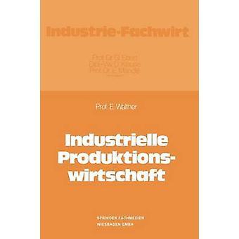 Industrielle Produktionswirtschaft by Walther & Ergon