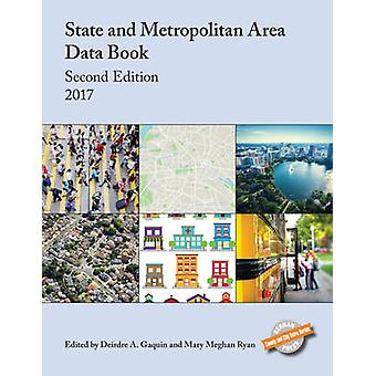 State and Metropolitan Area Data Book 2017 by Gaquin & Deirdre A