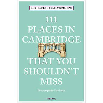 111 Places in Cambridge That You Shouldnt Miss by Rosalind Horton