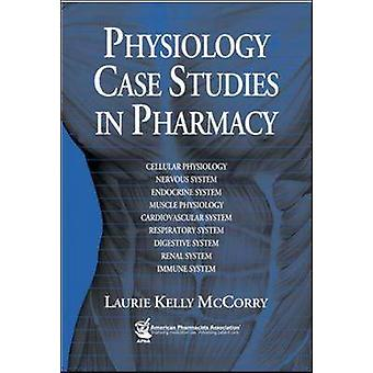 Physiology Case Studies in Pharmacy by Laurie McCorry - 9781582120898