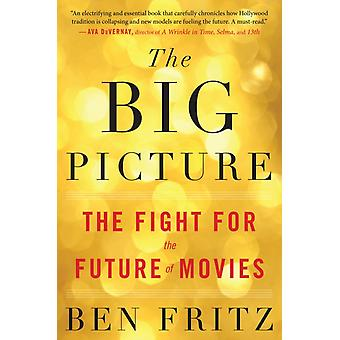 Big Picture The Fight for the Future of Movies de Ben Fritz