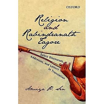 Religion And Rabindranath Tagore: Select Discourses, Addresses, and, Letters in Translation