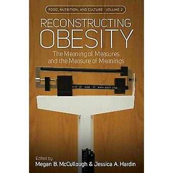 Reconstructing Obesity by Edited by Megan B Mccullough & Edited by Jessica A Hardin