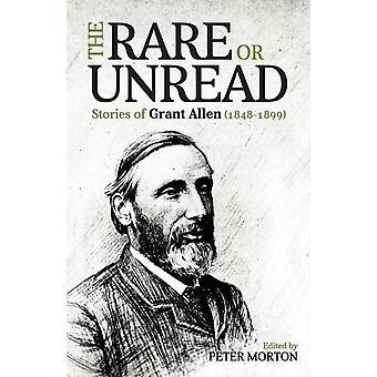 The Rare or Unread Stories of Grant Allen 18481899 by Morton & Peter