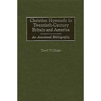 Christian Hymnody in TwentiethCentury Britain and America An Annotated Bibliography by Music & David