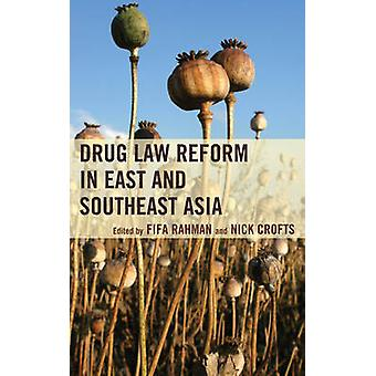 Drug Law Reform in East and Southeast Asia by Fifa Rahman & Nick Crofts & Foreword by Marina Mahathir & Preface by Mike Trace & Contributions by Gary Reid & Contributions by S S Lee & Contributions by David Jacka & Contributions by Joanne Csete