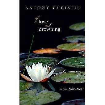 Of Love and Drowning Poems 19852008 by Christie & Antony