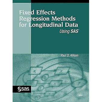 Fixed Effects Regression Methods for Longitudinal Data Using SAS by Allison & Paul D.