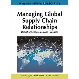 Managing Global Supply Chain Relationships Operations Strategies and Practices by Flynn & Barbara