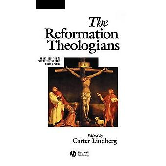 The Reformation Theologians  An Introduction to Theology in the Early Modern Period by Edited by Carter Lindberg