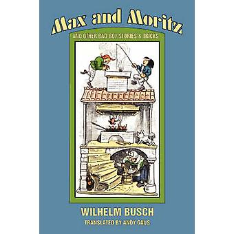 Max and Moritz and Other Bad Boy Tales by Busch & Wilhelm