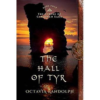 The Hall of Tyr Book Four of The Circle of Ceridwen Saga by Randolph & Octavia