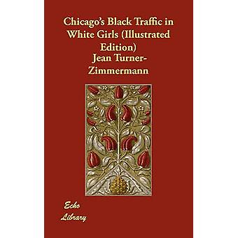 Chicagos Black Traffic in White Girls Illustrated Edition by TurnerZimmermann & Jean