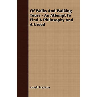 Of Walks And Walking Tours  An Attempt To Find A Philosophy And A Creed by Haultain & Arnold