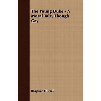 The Young Duke  A Moral Tale Though Gay by Disraeli & Benjamin