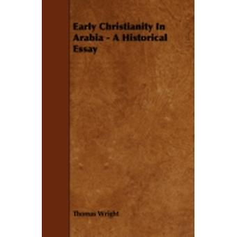 Early Christianity In Arabia  A Historical Essay by Wright & Thomas