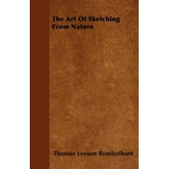 The Art Of Sketching From Nature by Rowbotham & Thomas Leeson