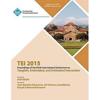 TEI 2015 9th International Conference on Tangible Embedded and Embodied Interaction by TEI 15 Conference Committee