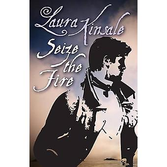 Seize the Fire by Kinsale & Laura