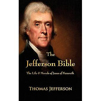 The Jefferson Bible The Life and Morals of Jesus of Nazareth by Thomas Jefferson