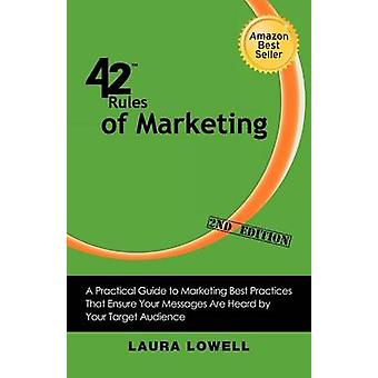 42 Rules of Marketing 2nd Edition A Practical Guide to Marketing Best Practices That Ensure Your Messages Are Heard by Your Target Audience by Lowell & Laura