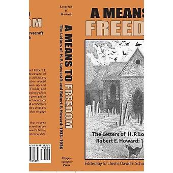 A Means to Freedom The Letters of H. P. Lovecraft and Robert E. Howard Volume 2 by Lovecraft & H. P.