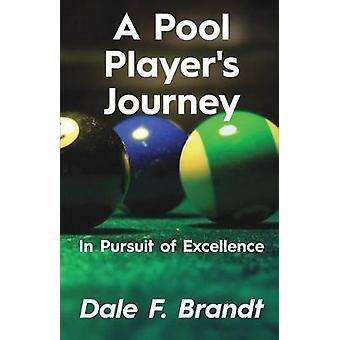 A Pool Players Journey In Pursuit of Excellence by Brandt & Dale F.