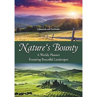 Natures Bounty  A Weekly Planner Featuring Beautiful Landscapes by Journals Notebooks