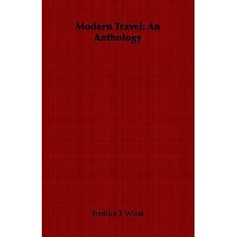 Modern Travel An Anthology by Wood & Fredrick T.