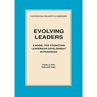 Evolving Leaders A Model for Promoting Leadership Development in Programs by Palus & Charles & J.